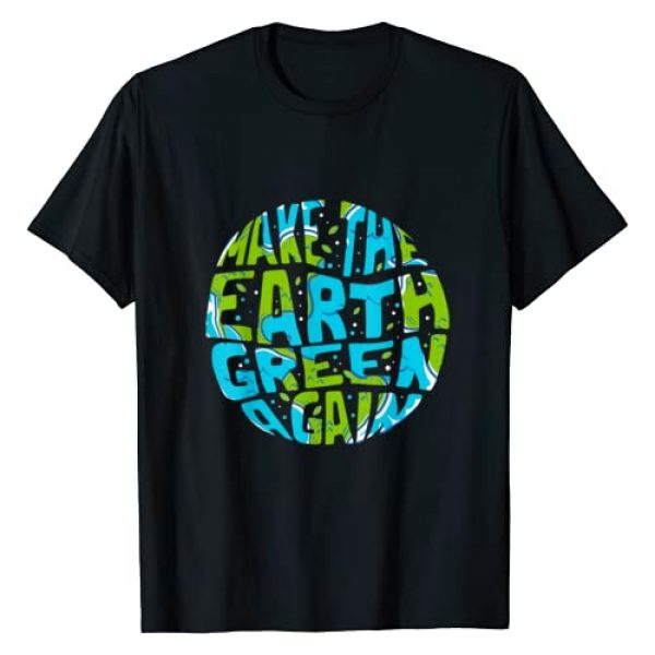 Earth Day & Environmental Protection Gifts Graphic Tshirt 1 Make the Earth Green Again - Earth Day & Climate Strike Gift T-Shirt