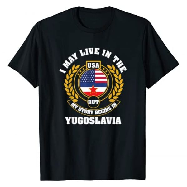 Yugoslavia Design by Balkanovic Graphic Tshirt 1 I may live in USA but my story begins in YUGOSLAVIA T-Shirt