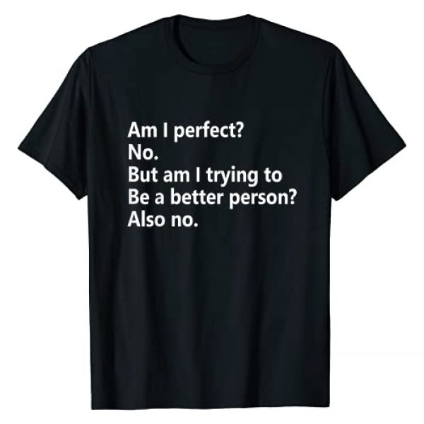 Am I Perfect No. T-Shirt By Lincoln Co. Graphic Tshirt 1 Am I Perfect No. Am I Trying To Be A Better Person Funny T-Shirt