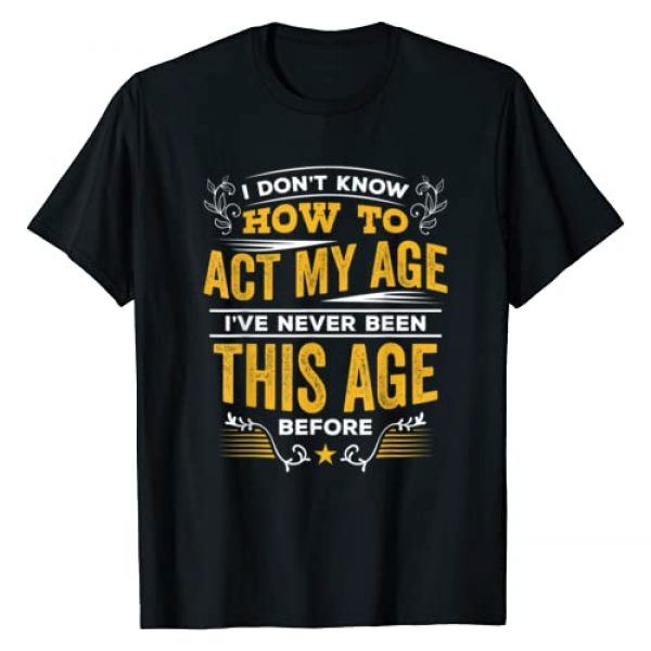 Old Age T-Shirt Co Graphic Tshirt 1 I Don't Know How To Act My Age T Shirt