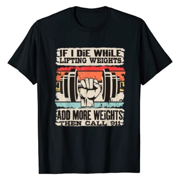 Funny Weight Lifting Weightlifter Gifts Graphic Tshirt 1 Funny If I Die While Lifting Weights - Workout Gym T-Shirt