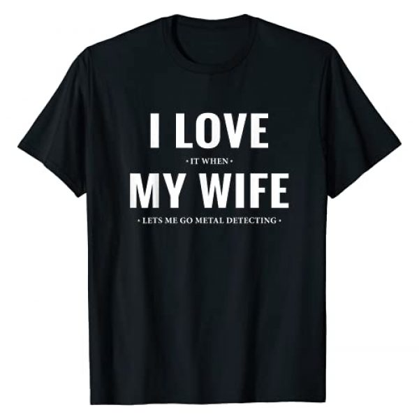 BW Metal Detecting Gifts Graphic Tshirt 1 I Love It When My Wife Lets Me Go Funny Metal Detecting T-Shirt