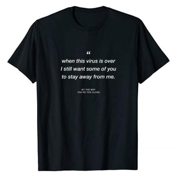 mr.goodshirts Graphic Tshirt 1 When this Virus is over I still want some of you 2 stay away T-Shirt