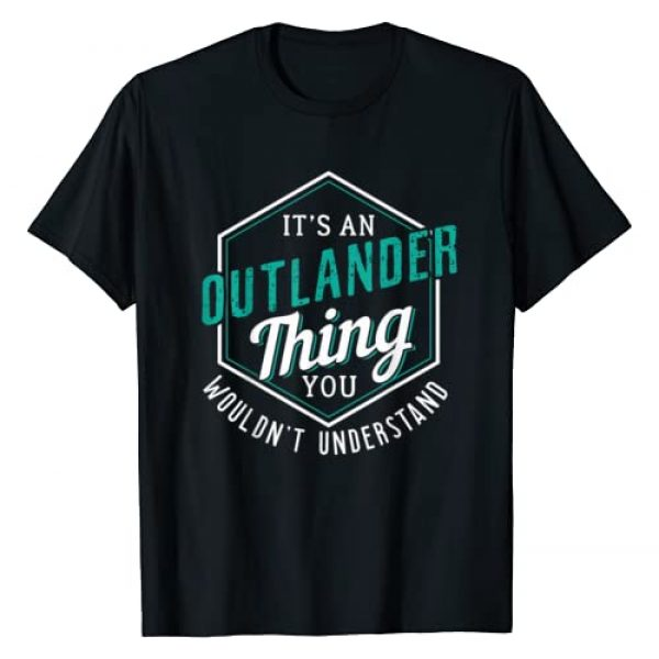 It's Outlander Thing You Wouldn' Understand Shirt Graphic Tshirt 1 It's Outlander Thing You Wouldn' Understand T-Shirt I Gift T-Shirt