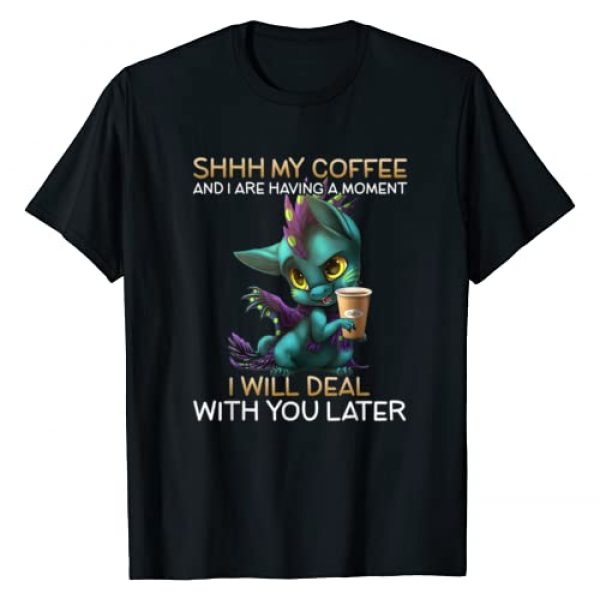 My Coffee And I Are Having A Moment Graphic Tshirt 1 Dragon Drinking Coffee T-Shirt