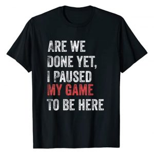 Rain Gamer Apparel Graphic Tshirt 1 Are We Done Yet I Paused My Game To Be Here Funny Gamer T-Shirt