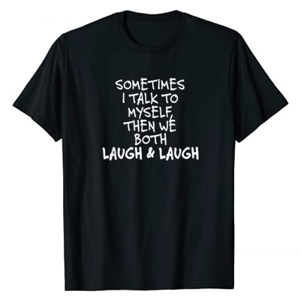 Love Graphics Design Apparels and Gifts Graphic Tshirt 1 Sometimes I Talk To Myself The We Both Laugh and Laugh Funny T-Shirt