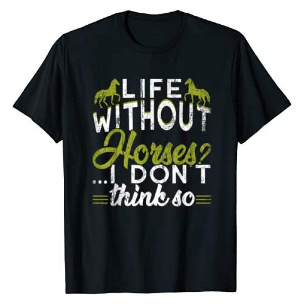 Horseback Riding Shirts Graphic Tshirt 1 Life Without Horses I Don't Think So T-Shirt