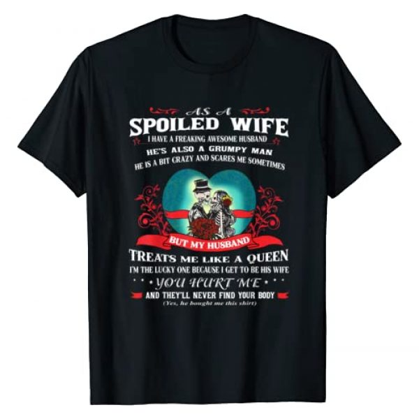 Spoiled Wife With Grumpy Freaking Awesome Husband Graphic Tshirt 1 As A Spoiled Wife I Have A Freaking Awesome Husband Funny T-Shirt