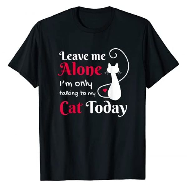 Leave Me Alone I'm Only Talking To My Cat T-Shirt Graphic Tshirt 1 Cat Love T-Shirt