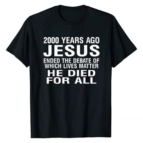 Love Jesus Clothing Co. Graphic Tshirt 1 2000 Years Ago Jesus Ended The Debate Of Which Lives Matter T-Shirt