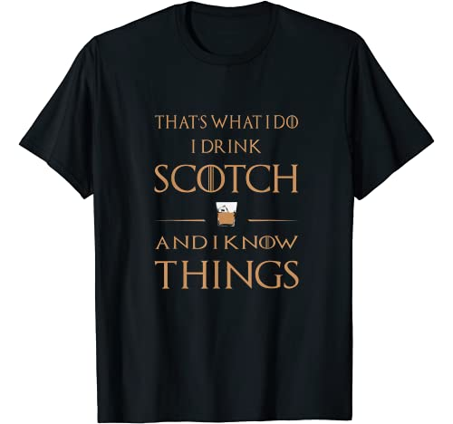 Scotch Lovers Gift Shirt Graphic Tshirt 1 That's What I Do I Drink Scotch and I Know Things T-Shirt