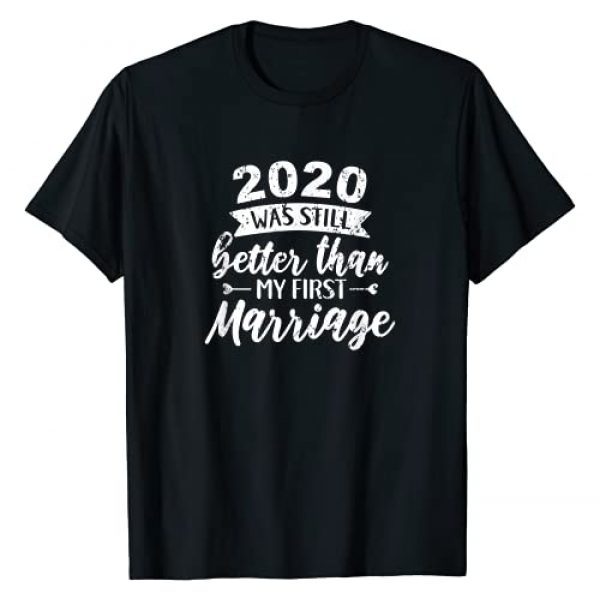 Funny 2020 2021 New Year Graphic Tshirt 1 2020 Was Still Better Than My First Marriage Funny 2021 T-Shirt