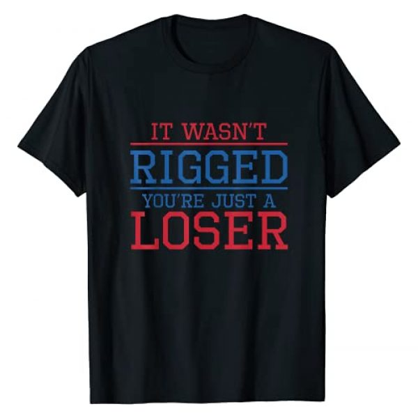 It Wasn't Rigged - You're Just A Loser Graphic Tshirt 1 It Wasn't Rigged - You're Just A Loser T-Shirt