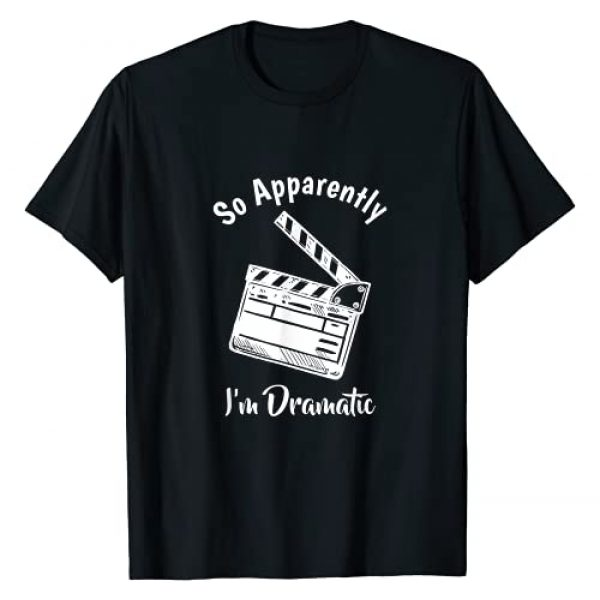 Funny Theatre Lover Gift Acting Gifts for Teens Graphic Tshirt 1 SO APPARENTLY I'M DRAMATIC Funny Actor Actress Acting Gift T-Shirt
