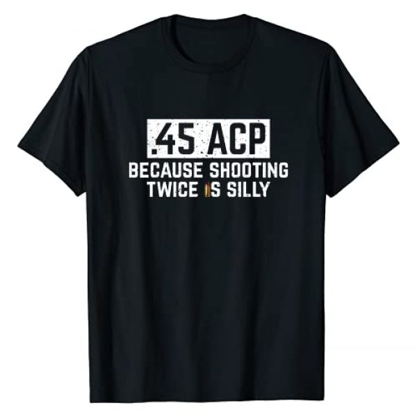 45 ACP 1911 Tee Graphic Tshirt 1 45 ACP - Because Shooting Twice is Silly Funny .45 Ammo 1911 T-Shirt