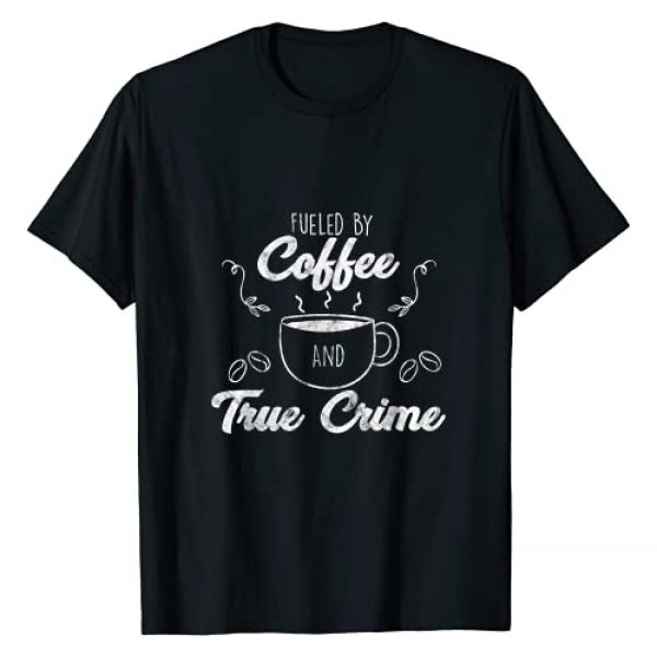 Fueled By Coffee Lover And True Crime Graphic Gift Graphic Tshirt 1 Fueled By Coffee Lover And True Crime Podcast Graphic Gift T-Shirt