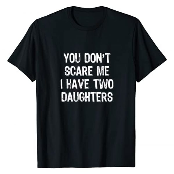 I Have 2 Two Daughters Tees Graphic Tshirt 1 You Don't Scare Me I Have Two 2 Daughters Gift Christmas T-Shirt