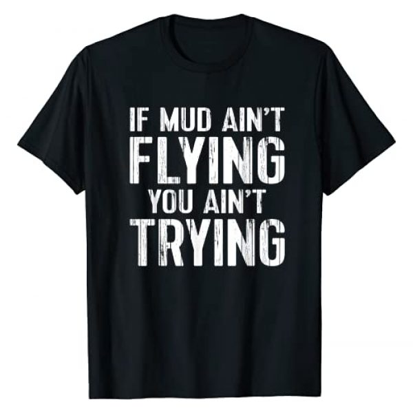 ATV Quad Four Wheeler Gifts Mudding Graphic Tshirt 1 ATV Quad Four Wheeler Gear Mudding Gift Mud Aint Flying T-Shirt
