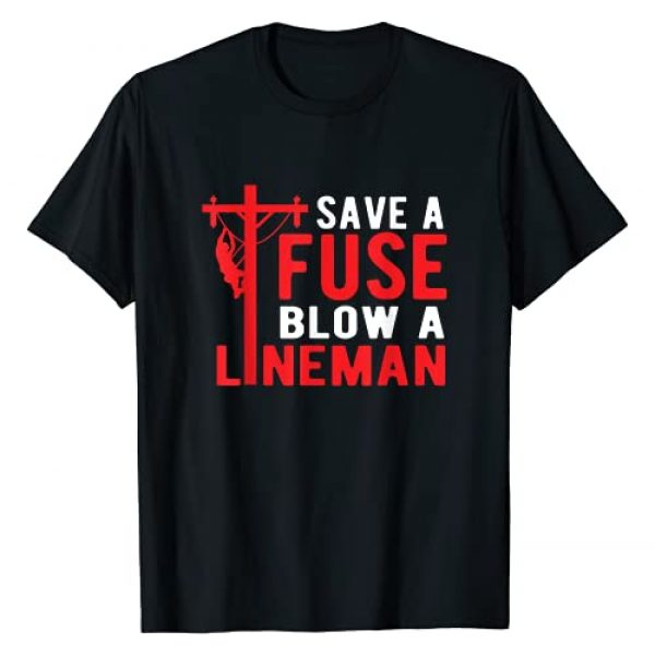 Electrician Funny Lineman gifts Graphic Tshirt 1 Save A Fuse Blow A Lineman Funny Lineman T-Shirt