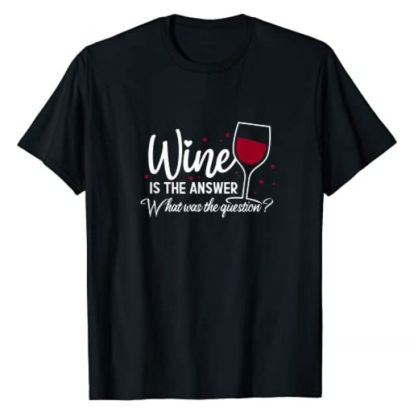Funny Wine Drinking Gifts Graphic Tshirt 1 Wine Is The Answer What Was The Question Funny Wine Glass T-Shirt