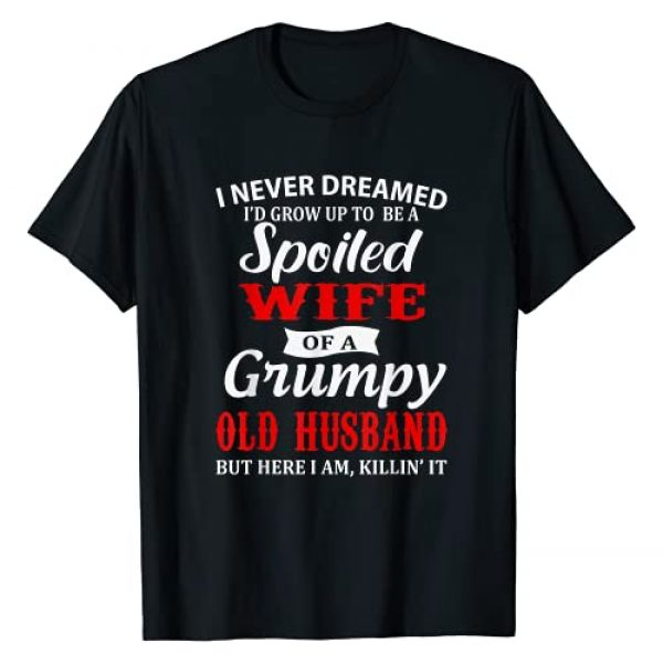 New Year gift shirt gift Graphic Tshirt 1 I never dreamed to be a spoiled wife of a grumpy old husband T-Shirt