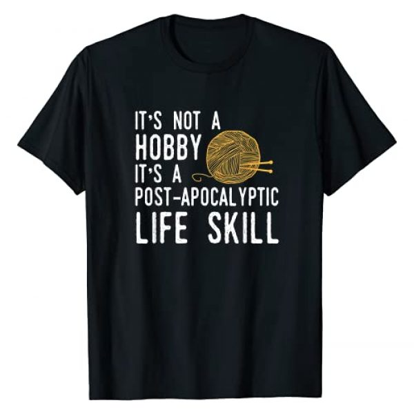 Post-Apocalyptic Knitter & Crafter Gifts Graphic Tshirt 1 Knitting Post-Apocalyptic Life Skill - Funny Knitter T-Shirt