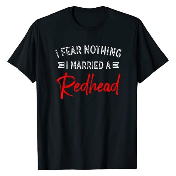 Funny Proud of your red hair Tee Shirt Graphic Tshirt 1 I Fear Nothing I Married A Redhead T-Shirt