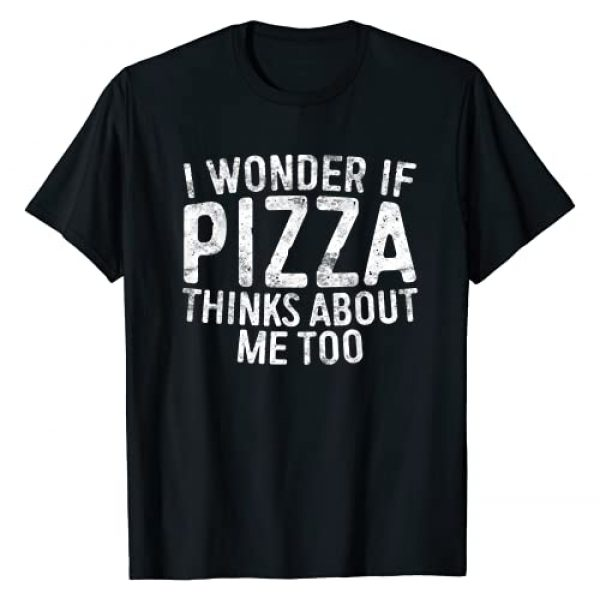I Wonder If Pizza Thinks About Me Too Shirts Graphic Tshirt 1 I Wonder If Pizza Thinks About Me Too T-Shirt Food Lover T-Shirt