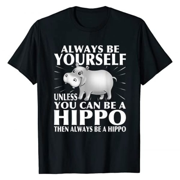 Awesome Funny Animal Lover Gift Graphic Tshirt 1 Funny Hippo Animal Lover Always Be Yourself T-Shirt