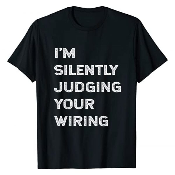 ELECTRICIAN GIFT IDEAS FOR MEN AND WOMEN Graphic Tshirt 1 I'm Silently Judging Your Wiring Funny Electrician Quote T-Shirt