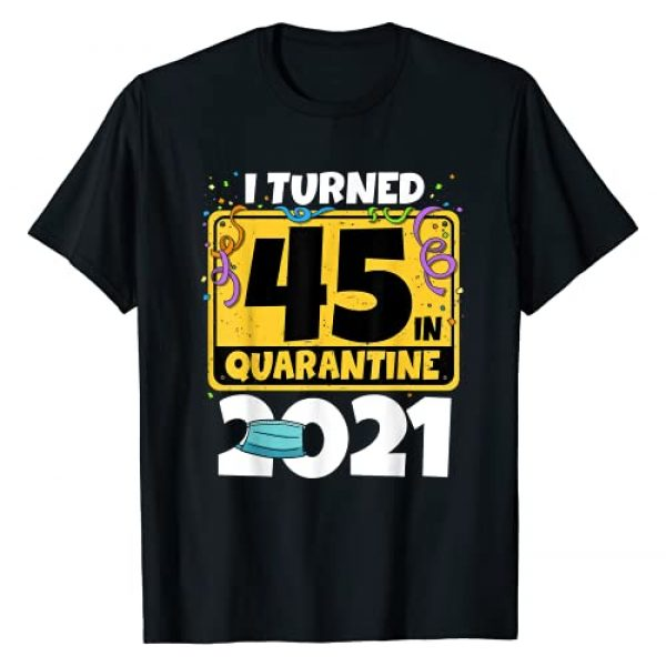 Funny Gifts Quarantine 2021 Mask Birthday Shirts Graphic Tshirt 1 45th Birthday Shirt I Turned 45 In Quarantine 2021 Birthday T-Shirt