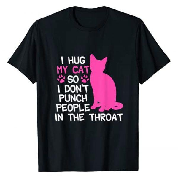 Cat Graphic Tshirt 1 I Hug My Cats So I Don't Punch People In The Throat T-Shirt