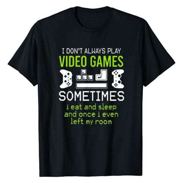 I Don't Always Play Video Games Graphic Tshirt 1 Sometimes I Eat And Sleep T-Shirt