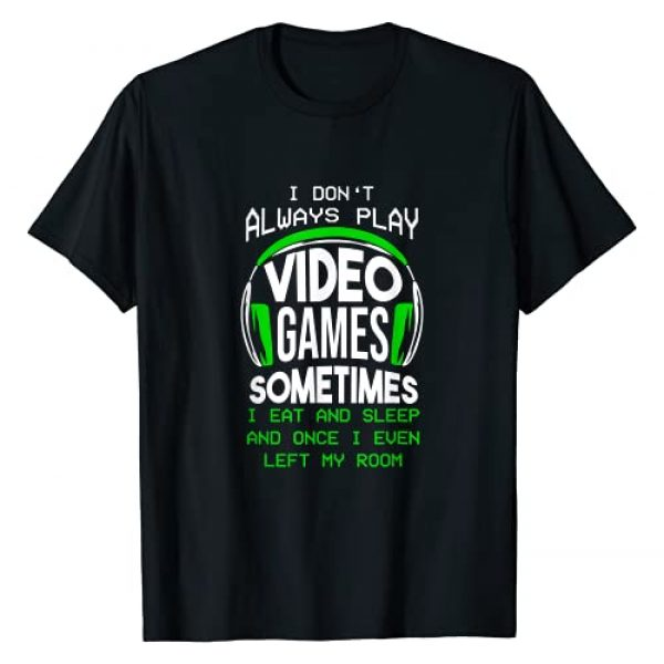 I Don't Always Play Video Games Gamer Gaming Gift Graphic Tshirt 1 I Don't Always Play Video Games Funny Gamer Gaming Boys Gift T-Shirt