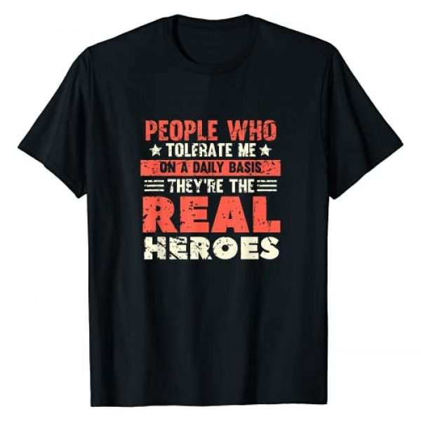 Real Heroes Sarcastic Graphic Novelty Graphic Tshirt 1 People Who Tolerate Me On A Daily Basis Are The Real Heroes T-Shirt