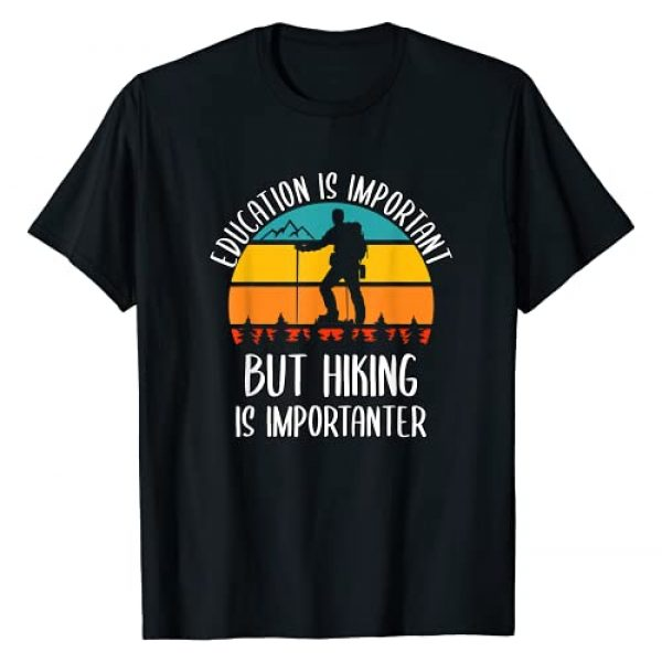 Funny Outdoors Hiking Gift Tees Graphic Tshirt 1 Education Is Important But Hiking Is Importanter Funny Hike T-Shirt