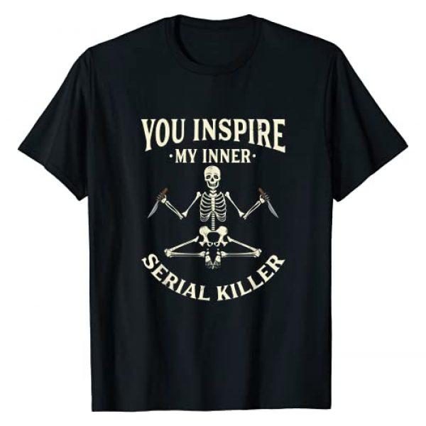 Serial Killer Gifts & Sarcastic Yoga Shirts Calm Graphic Tshirt 1 Funny yoga tee shirts, You inspire my inner serial killer T-Shirt