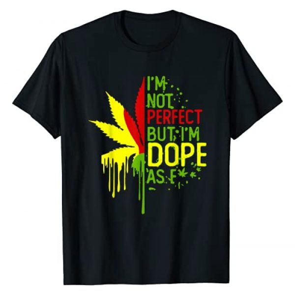 I'm not perfect but I'm dope as fuck Weed Graphic Tshirt 1 I'm not perfect but I'm dope as fuck Weed T-Shirt
