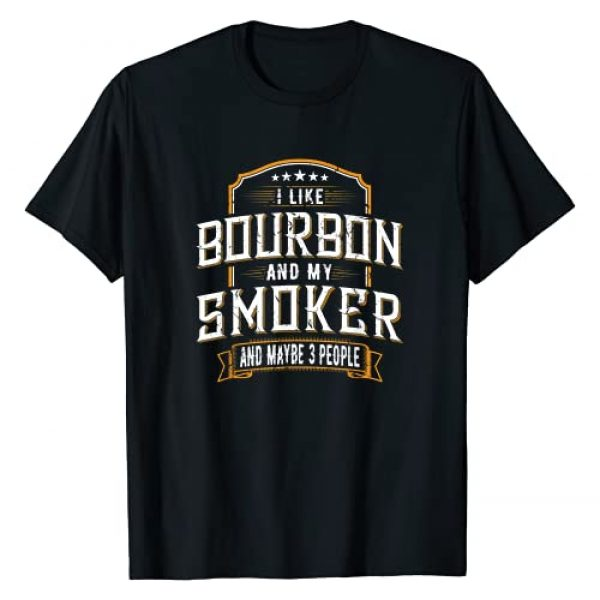 Bourbon Drinker Shirt Graphic Tshirt 1 I Like Bourbon And My Smoker And Maybe 3 People Whiskey Tee T-Shirt