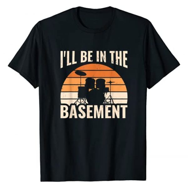 Drum Set Drummer Graphic Tshirt 1 I'll Be In The Basement Drum Set Drumming Drummer T-Shirt