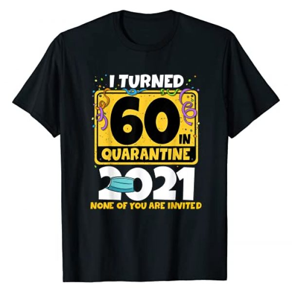 Funny Quarantine 2021 Birthday Party Gift Shirts Graphic Tshirt 1 I Turned 60 In Quarantine 2021 Shirt 60th Birthday Gift T-Shirt