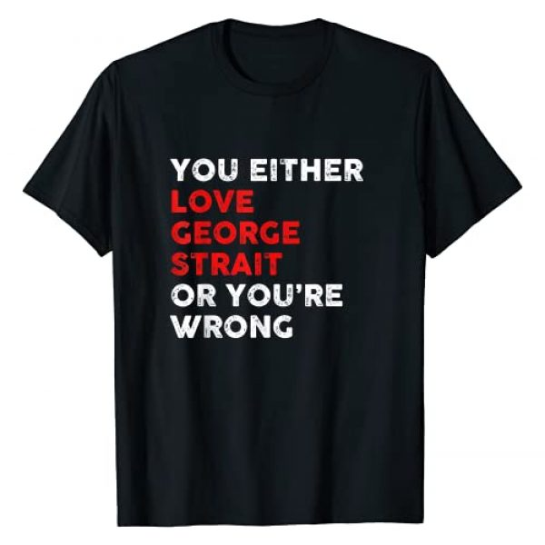 eorge Love Strait Or You Wrong Tee Graphic Tshirt 1 You Either George Love Strait Or You Wrong Funny Gift T-shir T-Shirt