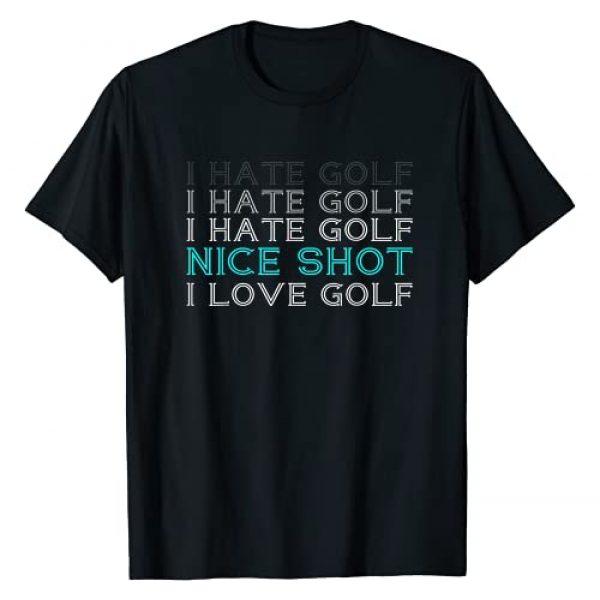 Funny Golf Love gift Graphic Tshirt 1 I Hate Golf I Hate Golf I Hate Golf Nice Shot I Love Golf T-Shirt