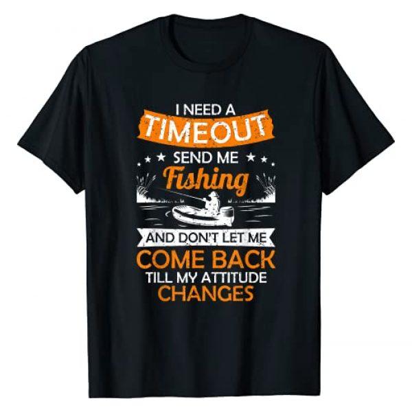 Funny Gift For Fishing Lovers Men Fisherman Fisher Graphic Tshirt 1 I Need A Timeout Send Me Fishing Hilarious Fishermen Saying T-Shirt