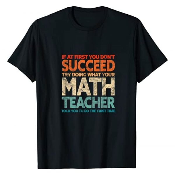 Funny Math Teacher Gifts Graphic Tshirt 1 If At First You Don't Succeed Try Doing Funny Math Teacher T-Shirt