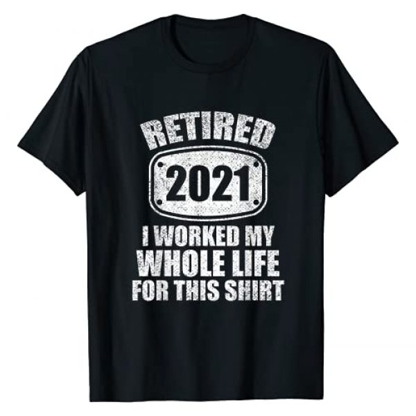 Funny Retired 2021 Retirement 2021 Men & Women Tee Graphic Tshirt 1 I Worked My Whole Life For This Retired 2021 Retirement 2021 T-Shirt