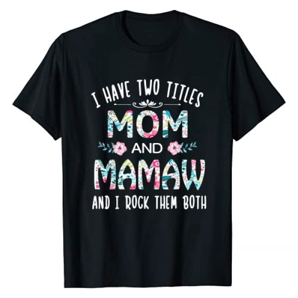 Funny Grandma gifts tee For MAMAW Graphic Tshirt 1 I Have Two Titles Mom And MAMAW flower gift tee for MAMAW T-Shirt