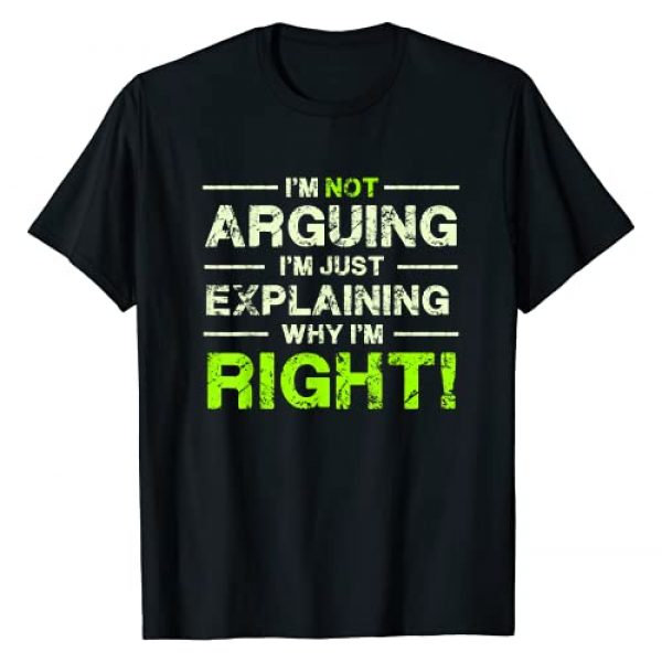 Funny Engineering Tee Gift Graphic Tshirt 1 I'm Not Arguing I'm Just Explaining Why I'm Right T-Shirt