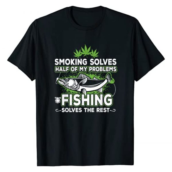 Weed Fisherman Gift Graphic Tshirt 1 Smoking Solves Most Of My Problems Fishing Solves The Rest T-Shirt